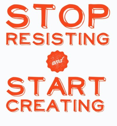 stop-resisting-start-creating-quotes