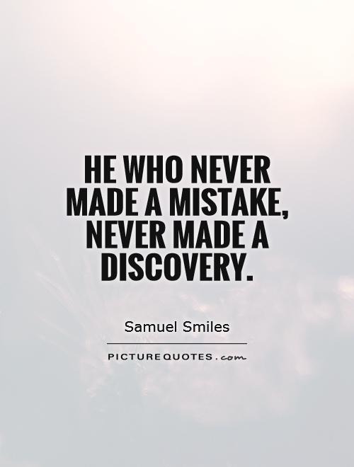 he-who-never-made-a-mistake-never-made-a-discovery-quote-1