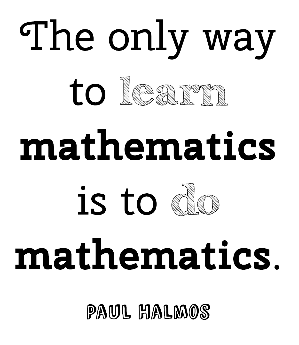 The-only-way-to-learn-mathematics-is-to-do-mathematics.-Paul-Halmos