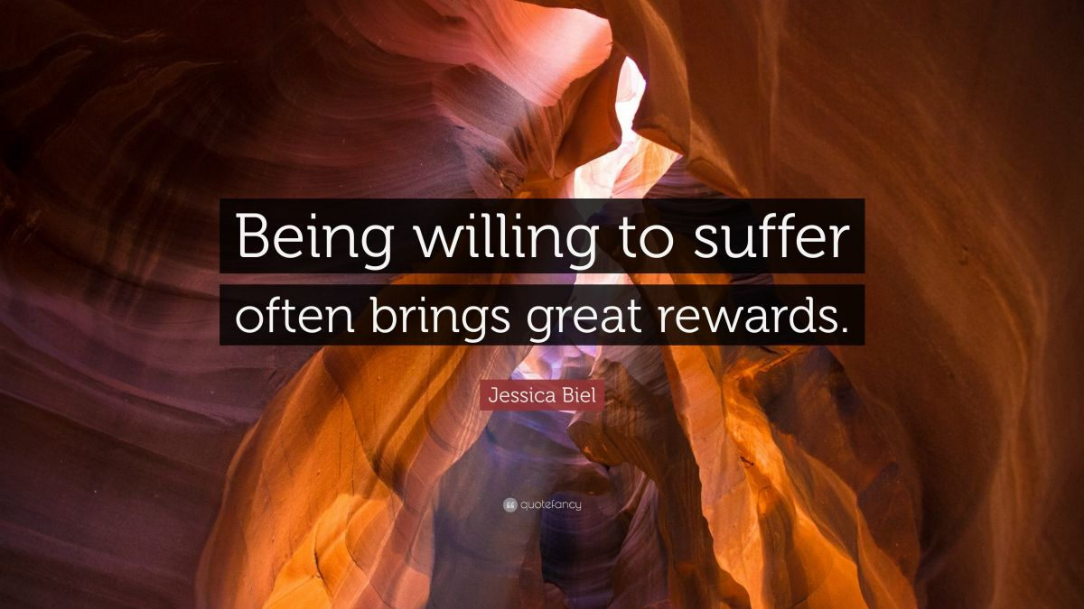 1272719-Jessica-Biel-Quote-Being-willing-to-suffer-often-brings-great