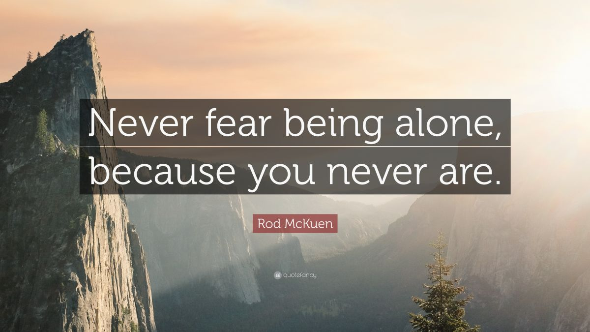 1019040-Rod-McKuen-Quote-Never-fear-being-alone-because-you-never-are